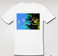 Smile My World My Bubble:http://shop.spreadshirt.com/1106793/-A104215481
