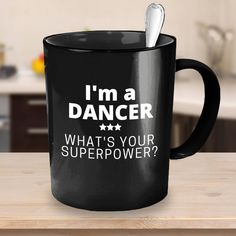 b7d77f6456b I'm a Dancer What's your Superpower? - Black Coffee Mug - Dance Gift Ideas