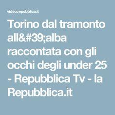 Torino dal tramonto all'alba raccontata con gli occhi degli under 25 - Repubblica Tv - la Repubblica.it