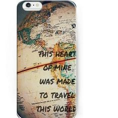 Gorgeous Iphone 6 cover case!  Love this quote! ''This Heart of mine was made to Travel this World'