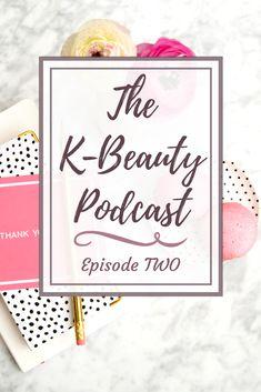 The K-Beauty Podcast Episode 2: Asian skincare trends in 2018! #podcast #beautypodcast #kbeautypodcast #koreanbeauty #kbeauty