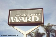 Montgomery Ward signage, Eagle Rock Plaza. Eagle Rock, CA. ~ What a trip to see this sign! This store was built on the spot where our house stood when I was a toddler! Our whole neighborhood was torn down so that the mall could be built. Many years later, my Mom bought me a new bed from this store. It's a small world!