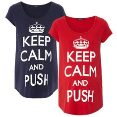 Keep Calm and Push maternity t-shirts from George...So cute! :)