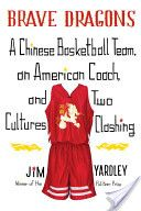 Brave Dragons: A Chinese basketball team, an American coach, and two cultures clashing by Jim Yardley