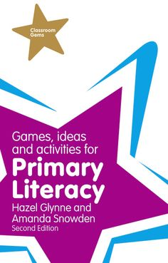 Hazel Glynne and Amanda Snowden (2014) Games, ideas and activities for primary literacy, 2nd edition (Harlow: Pearson)