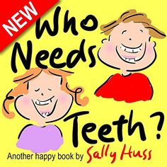 Children's Books: WHO NEEDS TEETH? (Adorable Rhyming bedtime Story/Picture Book About Caring for Your Teeth, for Beginner Readers, Ages 2-8) - Kindle edition by Sally Huss.