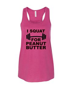 I SQUAT FOR Peanut Butter , Flowy Racerback Tank, Womans Tank, Workout Tank, Lifting Tank, Running Tank, Gym Tank by GroovysTees on Etsy
