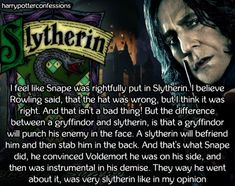 I feel like Snape was rightfully put in Slytherin. I believe...