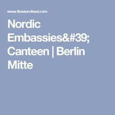 Nordic Embassies' Canteen |Berlin Mitte