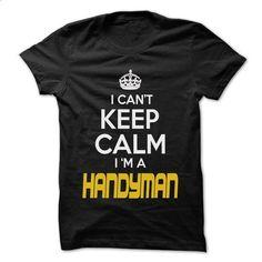 Keep Calm I am ... Handyman - Awesome Keep Calm Shirt ! - t shirt printing #logo tee #sweatshirt outfit