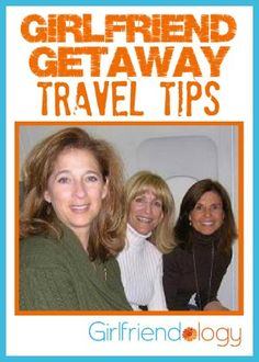 Girlfriend Getaway Travel Tips