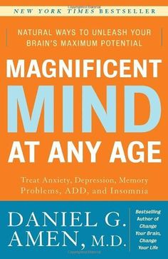 Magnificent Mind at Any Age: Natural Ways to Unleash Your Brain's Maximum Potential by Daniel G. Amen. $14.99. Publication: December 29, 2009. Author: Daniel G. Amen. Publisher: Three Rivers Press; 1st edition (December 29, 2009)