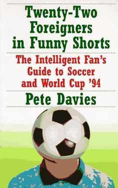 "Pete Davies' ""Twenty-Two Foreigners in Funny Shorts"""