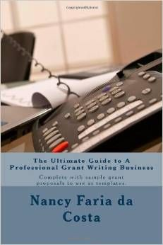 The Ultimate Guide to a Professional Grant Writing Business: Complete with sample grant proposals to use as templates, Nancy Faria da Costa,97814993377301499337736, 3/19