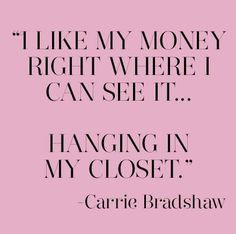 I think exactly like Carrie Bradshaw from Sex and the City!  Show us a picture of your closet?   www.shoppinwithsailin.com