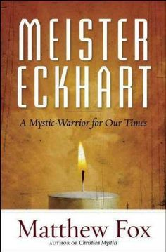 Meister Eckhart : A Mystic-Warrior for Our Times