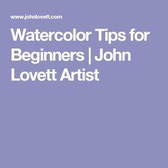 Watercolor Tips for Beginners   John Lovett Artist