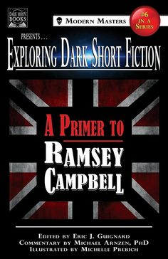 EXPLORING DARK SHORT FICTION #6: A PRIMER TO RAMSEY CAMPBELL is now out from Dark Moon Books. Check out what Tony had to say about it! #horror #amreading