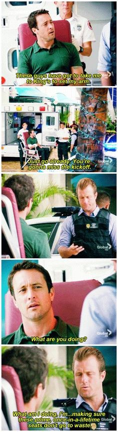 alex o'loughlin  scott caan  hawaii five 0  H50: 3x17  UGH CAN WE JUST  it's a freaking DISLOCATED SHOULDER  and steve's a bloody NAVY SEAL WHO ALMOST DIES PRETTY MUCH ONCE A WEEK  THERE IS REALLY NO REASON FOR DANNY TO MISS OUT IN ORDER TO ACCOMPANY STEVE TO THE HOSPITAL FOR THIS TEENY THING  YOU KNOW WHAT  FUCK YOU BOTH  JUST EXIT MY LIFE THANK YOU VERY MUCH