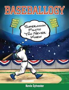 Baseballogy: Supercool Facts You Never Knew - Sylvester