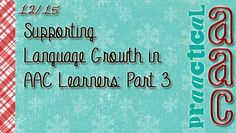 PrAACtical AAC: Supporting Language Growth in AAC Learners-Part 3. Pinned by SOS Inc. Resources. Follow all our boards at pinterest.com/sostherapy/ for therapy resources.