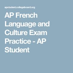 AP French Language and Culture Exam Practice - AP Student