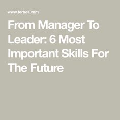 From Manager To Leader: 6 Most Important Skills For The Future