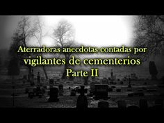 Aterradoras anécdotas contadas por vigilantes de cementerios Parte II
