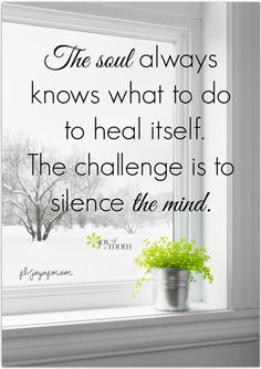 The soul always knows what to do to heal itself.  The challenge is to silence the mind. <3 More beautiful inspiration on Joy of Mom! <3 https://www.facebook.com/joyofmom