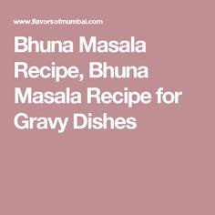Bhuna Masala Recipe, Bhuna Masala Recipe for Gravy Dishes