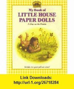 My Book of Little House Paper Dolls A Day on the Prairie (9780694009008) Laura Ingalls Wilder, Renee Graef , ISBN-10: 0694009008  , ISBN-13: 978-0694009008 ,  , tutorials , pdf , ebook , torrent , downloads , rapidshare , filesonic , hotfile , megaupload , fileserve