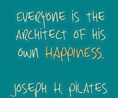 Everyone is the architect of his own happiness. #pilates