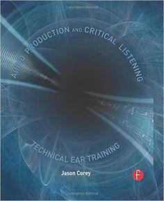 Audio Production and Critical Listening: Technical Ear Training (Audio Engineering Society Presents): Jason Andrew Corey, Jason Corey: 9780240812953: Amazon.com: Books