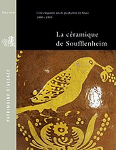 La céramique de Soufflenheim : Cent cinquante ans de production en Alsace 1800-1950 de Emile Decker