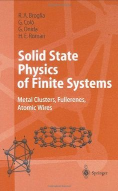 Solid State Physics of Finite Systems: Metal Clusters, Fullerenes, Atomic Wires (Advanced Texts in Physics) by R.A. Broglia. $88.64. 248 pages. Publisher: Springer; 1 edition (August 17, 2004)