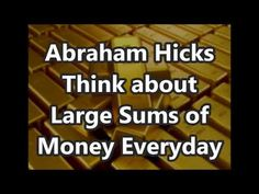 Abraham Hicks 2018 Think about Large Sums of Money Everyday - YouTube