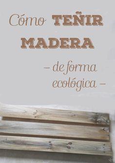 Como teñir madera de forma ecológica  ·  My Sweet Things                                                                                                                                                                                 Más