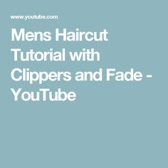 Mens Haircut Tutorial with Clippers and Fade - YouTube