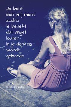 Je bent een #vrij mens zodra je beseft dat angst louter in je denken wordt geboren...
