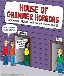 The grammar horror house! Grammar Memes, Grammar And Punctuation, Grammar Funny, National Grammar Day, Writing Humor, Teacher Memes, Teacher Funnies, Word Nerd, Nerd Humor