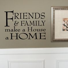 FRIENDS AND FAMILY WALL ABOVE COUCH- - FRIENDS and FAMILY Make a House a Home - Wall Quote - Photo Wall Accent  - vinyl wall lettering decal (W00059). $9.99, via Etsy.