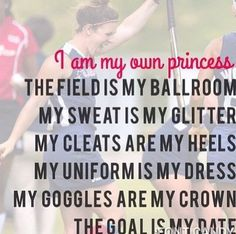 "Just a little field hockey inspiration! ""I am my own princess. The field is my ballroom. My sweat is my glitter. My cleats are my heels. My uniform is my dress. My goggles are my crown. The goal is my date. Field Hockey Quotes, Lacrosse Quotes, Sport Quotes, Hockey Sayings, Basketball Quotes, Women's Basketball, Quotes Girlfriend, Hockey Girls, Girls Lacrosse"