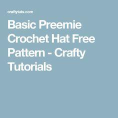 Basic Preemie Crochet Hat Free Pattern - Crafty Tutorials