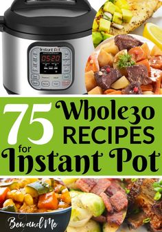 75 #Whole30 Compliant #Recipes for the #InstantPot -- includes chicken, beef, and pork main dishes, side dishes, and soups!