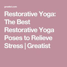 Restorative Yoga: The Best Restorative Yoga Poses to Relieve Stress | Greatist