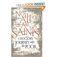Not All of Us Are Saints: A Doctors Journey with the Poor