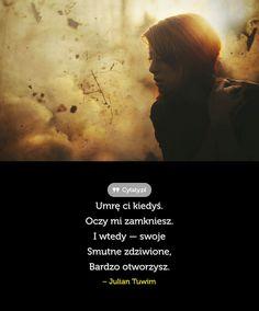 Umrę ci kiedyś. Oczy mi zamkniesz. I wtedy — swoje ... - Cytaty.pl Different Quotes, Powerful Words, Motto, Qoutes, Thats Not My, Poetry, Sad, Wisdom, Facts