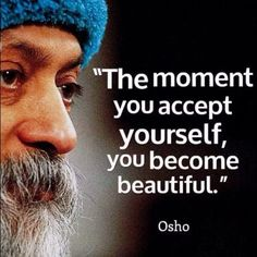The moment you accept yourself, you become beautiful - Osho  #osho #philosophy #quotes