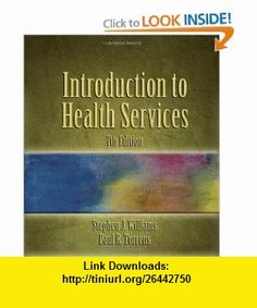 Introduction to Health Services (9781418012892) Stephen J. Williams, Paul R. Torrens , ISBN-10: 1418012890  , ISBN-13: 978-1418012892 ,  , tutorials , pdf , ebook , torrent , downloads , rapidshare , filesonic , hotfile , megaupload , fileserve