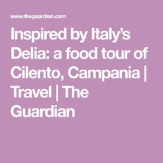 Inspired by Italy's Delia: a food tour of Cilento, Campania | Travel | The Guardian